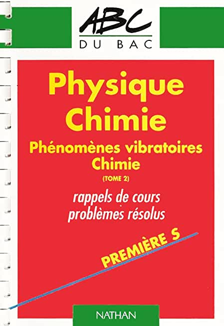 Abc du bac - physique chimie - phenomenes vibratoires chimie - tome 2 -rappels de cours problemes resolus - premiere s .