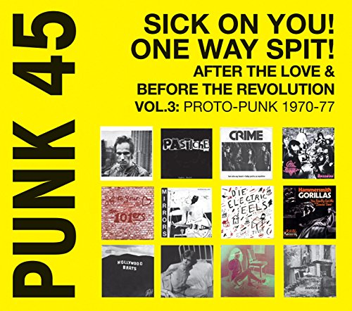 Punk 45: Sick on You! One Way Spit! After the Love & Before the Revolution Vol.3: Proto-Punk 1969-77: Soul Jazz Records