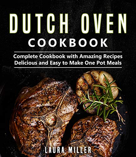 Dutch Oven Cookbook: Complete Cookbook with Amazing Recipes, Delicious and Easy to Make One Pot Meals (English Edition)