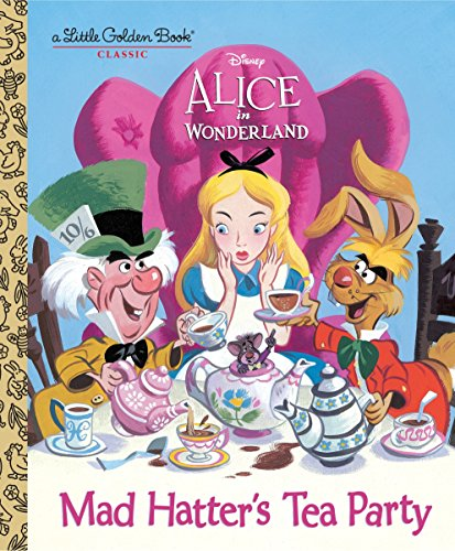 Mad Hatters Tea Party (Disney Alice in Wonderland) (Little Golden Book)