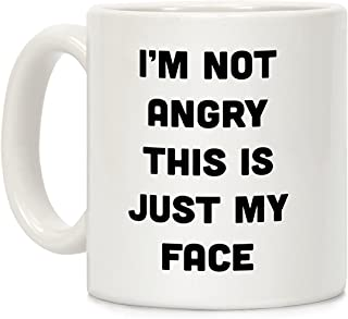 LookHUMAN I'm Not Angry This Is Just My Face White 11 Ounce Ceramic Coffee Mug