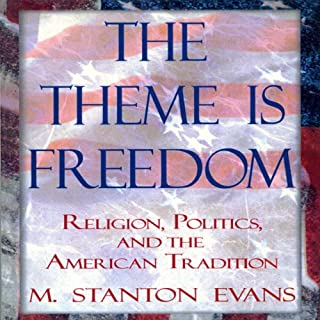 The Theme Is Freedom     Religion, Politics, and the American Tradition              By:                                                                                                                                 M. Stanton Evans                               Narrated by:                                                                                                                                 Scott Slocum                      Length: 12 hrs and 16 mins     5 ratings     Overall 5.0