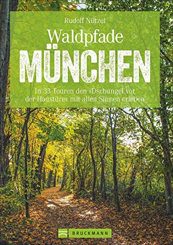 Bruckmann Wanderführer: Waldpfade München. In 33 Touren den Dschungel vor der Haustüre mit allen Sinnen erleben. Waldwandern in und um München. Mit GPS-Tracks zum Download (Erlebnis Wandern)