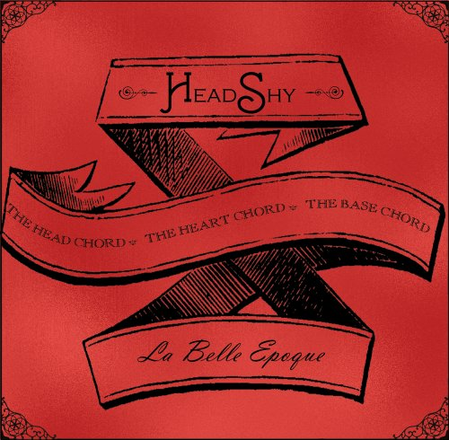 La Belle Epoque: The Head Chord / The Heart Chord / The Base Chord [Audio CD] Head Shy