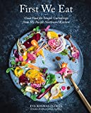 First We Eat: Good Food for Simple Gatherings from My Pacific Northwest Kitchen (English Edition)