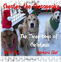 Chester the Chesapeake: The Three Dogs of Christmas (The Chester the Chesapeake Series) (Volume 5)