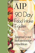 AIP 90 Day Food Intake Tracker Journal Your Autoimmune Condition: Autoimmune Protocol Tracker Lined Pages Shopping List Clean Eating Gluten Vegan Vegetarian Cooking