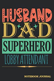 Husband Dad Superhero Lobby Attendant Notebook Journal: Cool Gag Gift for Men Coworkers Guys for Father's Day Birthday Chr...