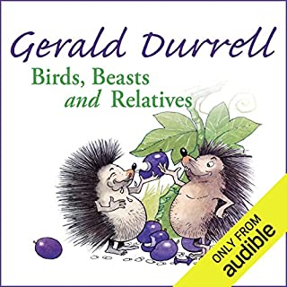 Birds, Beasts and Relatives                   By:                                                                                                                                 Gerald Durrell                               Narrated by:                                                                                                                                 Nigel Davenport                      Length: 6 hrs and 59 mins     193 ratings     Overall 4.7