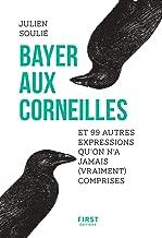 Bayer aux corneilles et 99 autres expressions qu'on n'a jamais comprises