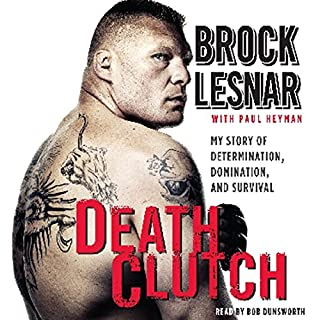 Death Clutch     My Story of Determination, Domination, and Survival              By:                                                                                                                                 Brock Lesnar                               Narrated by:                                                                                                                                 Dunsworth Bob                      Length: 5 hrs and 30 mins     142 ratings     Overall 4.5