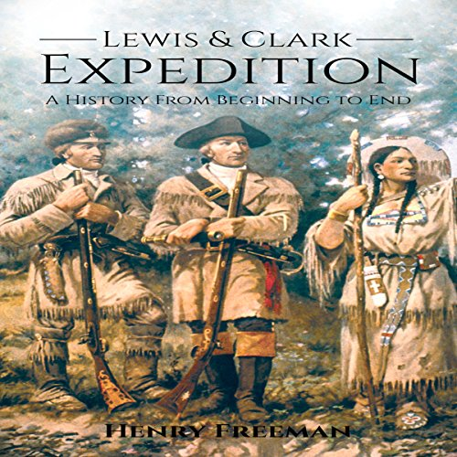 Lewis and Clark Expedition     A History from Beginning to End              By:                                                                                                                                 Henry Freeman                               Narrated by:                                                                                                                                 Christopher Boozell                      Length: 1 hr and 1 min     Not rated yet     Overall 0.0