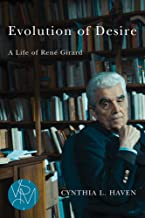 Evolution of Desire: A Life of René Girard (Studies in Violence, Mimesis, & Culture)