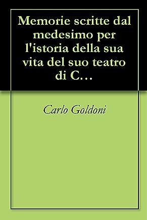 Memorie scritte dal medesimo per listoria della sua vita del suo teatro di Carlo Goldoni