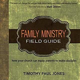 Family Ministry Field Guide     How Your Church Can Equip Parents to Make Disciples              By:                                                                                                                                 Timothy Paul Jones                               Narrated by:                                                                                                                                 Claton Butcher                      Length: 5 hrs and 48 mins     17 ratings     Overall 4.5