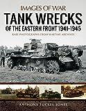 Tucker-Jones, A: Tank Wrecks of the Eastern Front 1941 - 194 (Images of War) - Anthony Tucker-Jones