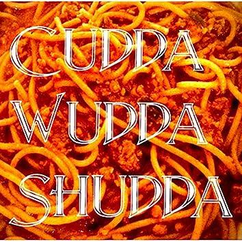 Cudda Wudda Shudda