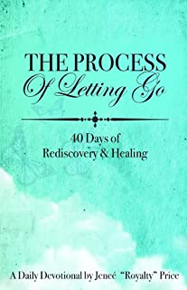 The Process of Letting Go: 40 Days of Rediscovery and Healing