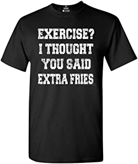Shop4Ever Exercise? I Thought You Said Extra Fries T-Shirt