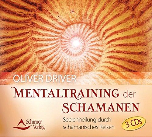 Mentaltraining der Schamanen: Geführte Fantasiereisen in schamanische Welten