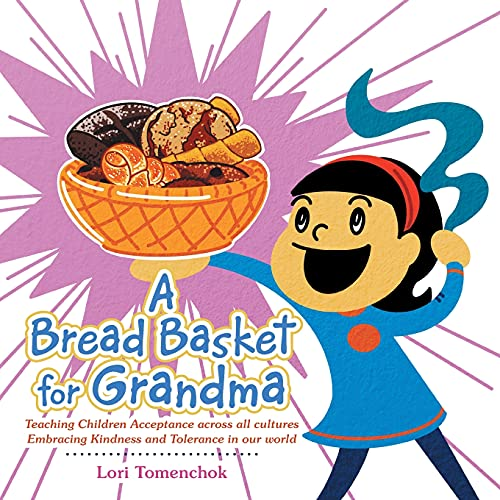Compare Textbook Prices for A Bread Basket for Grandma: Teaching Children Acceptance Across All Cultures Embracing Kindness and Tolerance in Our World  ISBN 9781982271299 by Tomenchok, Lori