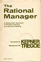 The Rational Manager: A Systematic Approach to Problem Solving and Decision Making