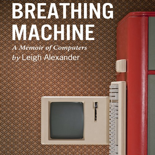Breathing Machine     A Memoir of Computers              By:                                                                                                                                 Leigh Alexander                               Narrated by:                                                                                                                                 Dina Pearlman                      Length: 1 hr and 59 mins     10 ratings     Overall 3.9