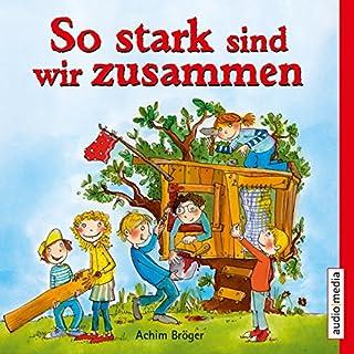 So stark sind wir zusammen                   Autor:                                                                                                                                 Achim Bröger                               Sprecher:                                                                                                                                 Florian Fischer                      Spieldauer: 57 Min.     1 Bewertung     Gesamt 5,0