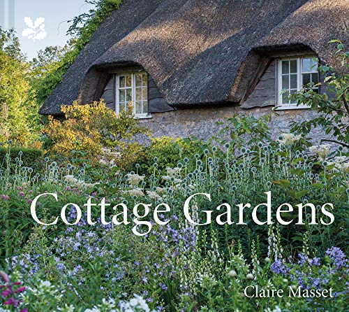 Masset, C: Cottage Gardens: A Celebration of Britain\'s Most Beautiful Cottage Gardens, with Advice on Making Your Own (National Trust)