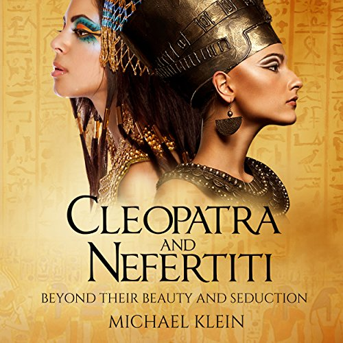Cleopatra and Nefertiti: Beyond Their Beauty and Seduction audiobook cover art