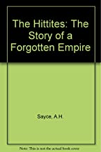 The Hittites The Story of a Forgotten Empire [By-Paths of Bible Knowledge, XII]