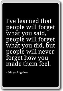 I've learned that people will forget what you - Maya Angelou - quotes fridge magnet, Black