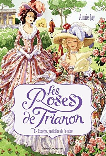 Les roses de Trianon, Tome 01: Roslys, justicière de l'ombre