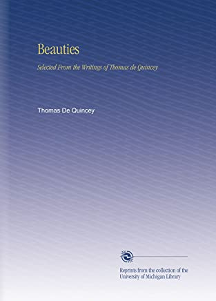 Beauties: Selected From the Writings of Thomas de Quincey