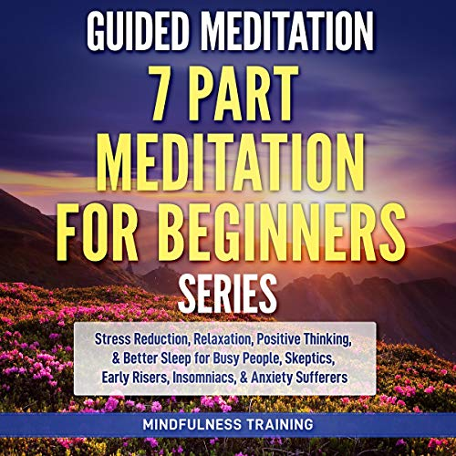 Guided Meditation: 7 Part Meditation for Beginners Series