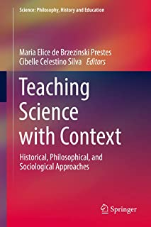 Teaching Science with Context: Historical, Philosophical, and Sociological Approaches (Science: Philosophy, History and Ed...