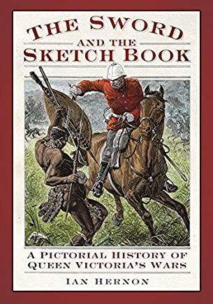 The Sword and the Sketch Book: A Pictorial History of Queen Victorias Wars by Ian Hernon(2012-05-01)