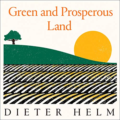 Page de couverture de Green and Prosperous Land: A Blueprint for Rescuing the British Countryside
