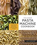 The Ultimate Pasta Machine Cookbook: 100 Recipes for Every Kind of Amazing Pasta Your Pasta Maker Can Make (English...
