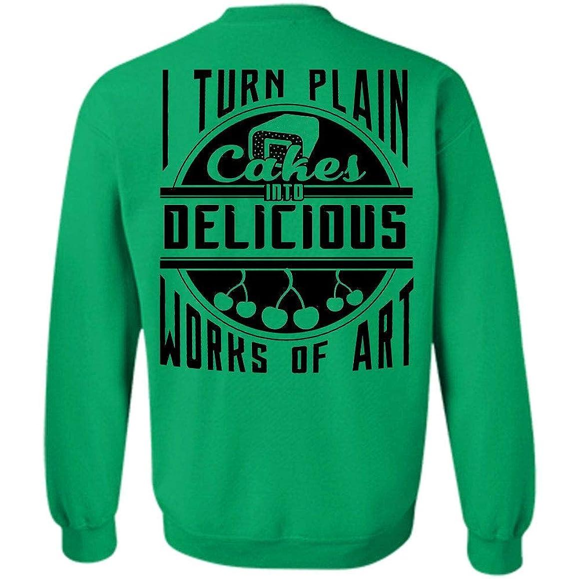My Job T Shirt, I Turn Plain Cakes Into Delicious Works of Art Sweatshirt