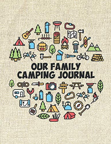Our Family Camping Journal: Camping Diary or RV Travel Logbook | 120 Pages With Prompts For Writing Your Camping Memories | Great Gift For Campers