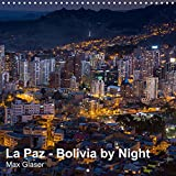 La Paz - Bolivia by Night (Wall Calendar 2022 300 × 300 mm Square): Impressive night pictures of the city of La Paz in Bolivia (Monthly calendar, 14 pages )