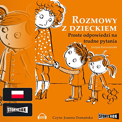 Rozmowy z dzieckiem: Proste odpowiedzi na trudne pytania                   By:                                                                                                                                 Justyna Korzeniewska                               Narrated by:                                                                                                                                 Joanna Domanska                      Length: 1 hr and 32 mins     Not rated yet     Overall 0.0