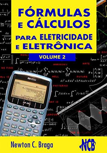 Fórmulas e Cálculos Para Eletricidade e Eletrônica - volume 2