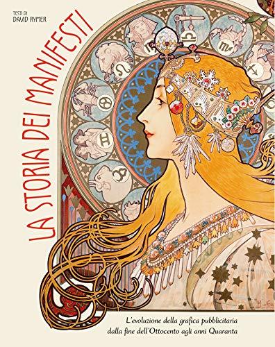 La storia dei manifesti. L'evoluzione della grafica pubblicitaria dalla fine dell'Ottocento agli anni Quaranta. Ediz. illustrata