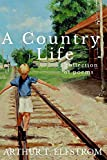 A Country Life: A Collection of Poems...