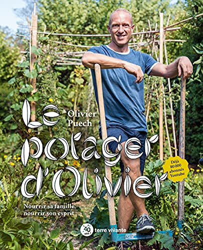 Le potager d'Olivier: Nourrir sa famille, nourrir son...