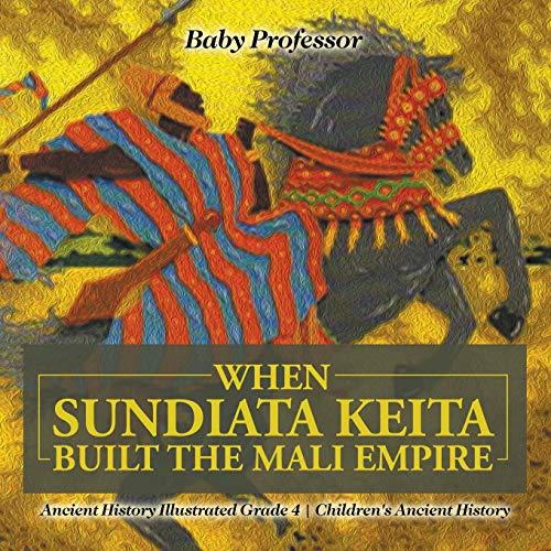 When Sundiata Keita Built the Mali Empire - Ancient History Illustrated Grade 4 | Children's Ancient History
