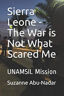 Sierra Leone - The War is Not What Scared Me: UNAMSIL Mission