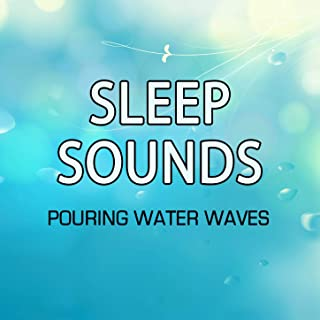 Sleep Sounds - Pouring Water Waves Relaxation and Calming Ocean